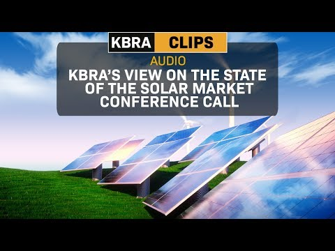 KBRA Clips: KBRA's View on the State of the Solar Market Conference Call