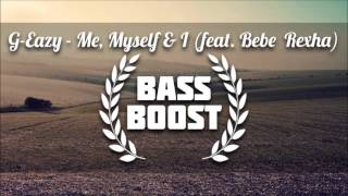 G-Eazy - Me, Myself & I (feat. Bebe Rexha) [BASS BOOSTED]