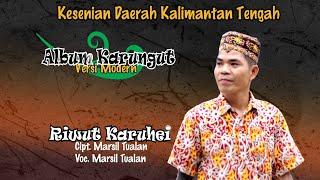 KARUNGUT MODERN KALTENG. RIWUT KARUHEI.By. MARSIL TUALAN. (Official)