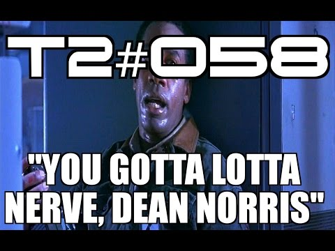 "T2 #058: ""You Gotta Lotta Nerve, Dean Norris..."""