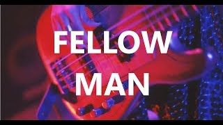 Fellow Man - Music Video