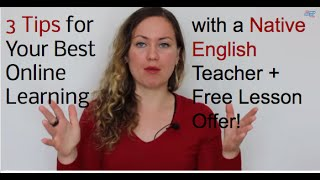 3 Tips for Your Best Online Learning with a Native English Teacher + Free Lesson Offer!