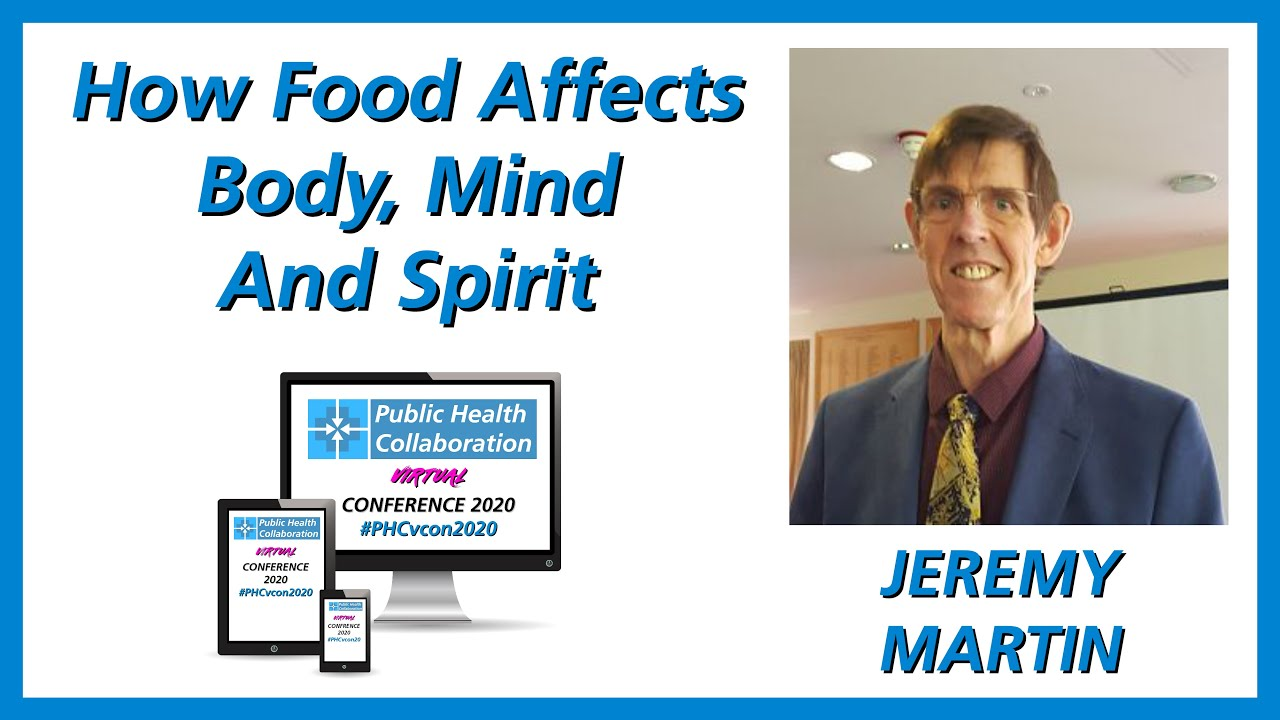 How Food Affects Body, Mind And Spirit by Jeremy Martin | #PHCvcon2020