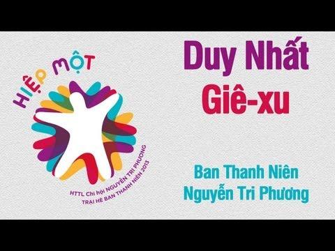 Duy Nhất Giê-xu - Ban Thanh Niên HTTL Chi Hội Nguyễn Tri Phương