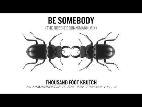 Thousand Foot Krutch: Be Somebody The Robbie Bronnimann Mix  Audio