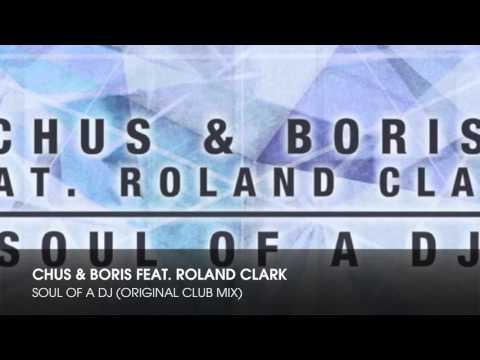 Chus & Boris feat Roland Clark Soul Of A DJ Original Club Mix