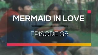 Video Mermaid In Love - Episode 38 download MP3, 3GP, MP4, WEBM, AVI, FLV Desember 2017