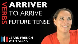 Arriver (to arrive) — Future Tense (French verbs conjugated by Learn French With Alexa)
