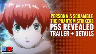 P5S Is Persona 5 Scramble, An Action RPG By Omega Force | Previews | Backlog Battle