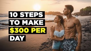 10 SIMPLE Steps to Make $300 PER DAY at 18 Years Old (Or Beginner)