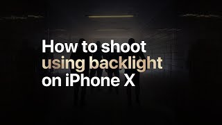 iPhone X - How to shoot using backlight - Apple