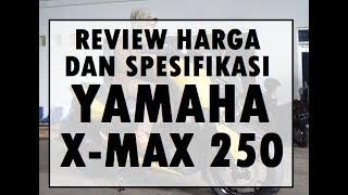 Review Harga dan Spesifikasi Yamaha X-Max 250 Tahun 2017