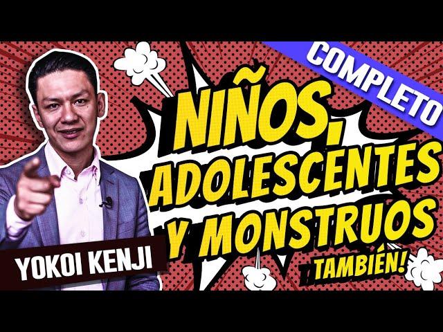 NIÑOS, ADOLESCENTES Y MONSTRUOS También | YOKOI KENJI - CONFERENCIA COMPLETA