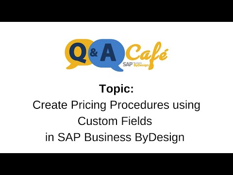 Q&A Café: Create Pricing Procedures using Custom Fields in SAP Business ByDesign