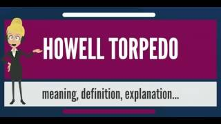 What is HOWELL TORPEDO? What does HOWELL TORPEDO mean? HOWELL TORPEDO meaning & explanation