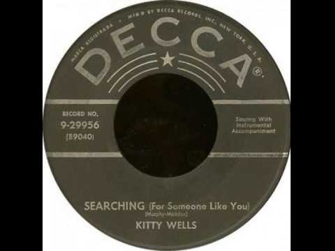 Kitty Wells ~ Searching (For Someone Like You )