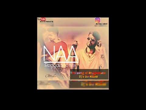 06-NAA ||HARDY SANDHU ||REGGAETON MIX ||DJ'S DJ RAHUL ||THE SWAG OF REGGAETON
