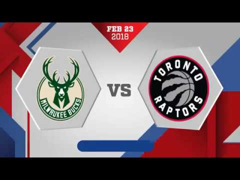 Milwaukee Bucks vs. Toronto Raptors - February 23, 2018