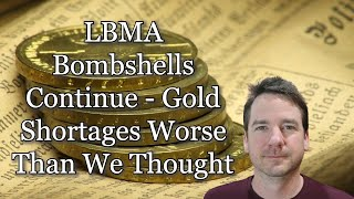 LBMA Bombshells Continue - Gold Shortages Worse Than We Thought