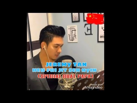 JEREMY TAN-HEU FUI JIT SEN NYIN (Spesial buat PAPA)