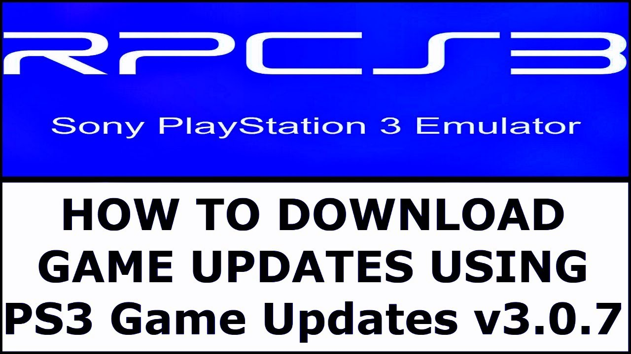 [ RPCS3 ] HOW TO DOWNLOAD & INSTALL GAME UPDATES [ THE PS3 Game Updates  v3 0 7 ]