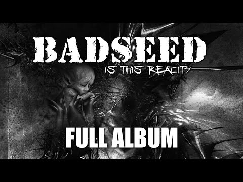 BADSEED - Is This Reality 2011 (Full Album)