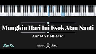 Mungkin Hari Ini Esok Atau Nanti - Anneth Delliecia (KARAOKE PIANO - MALE KEY)