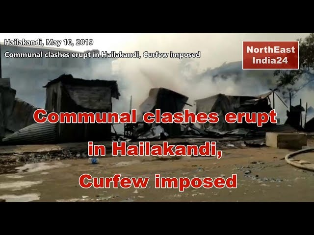 Assam- Communal clashes erupt in Hailakandi, Curfew imposed