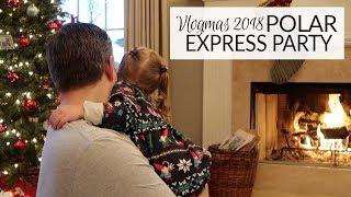 Vlogmas 2018 | Polar Express Party