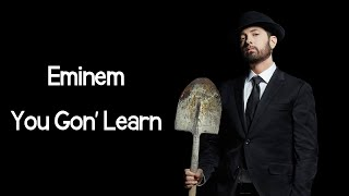 "Eminem - You Gon' Learn (ft. White Gold & Royce Da 5'9"") (Lyrics)"