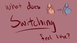 What Switching Feels Like!