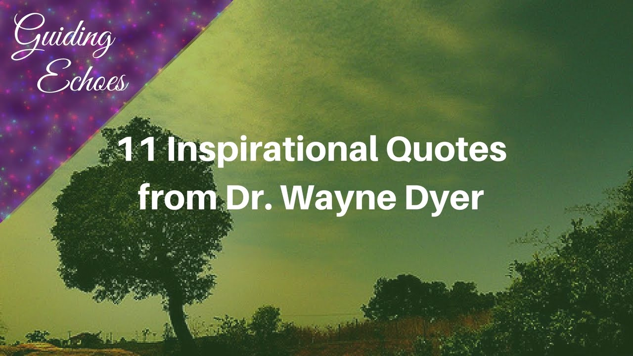11 Inspirational Quotes from Dr Wayne Dyer