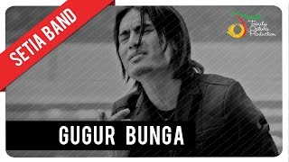 Video Setia Band - Gugur Bunga | Official Video Clip download MP3, 3GP, MP4, WEBM, AVI, FLV September 2018