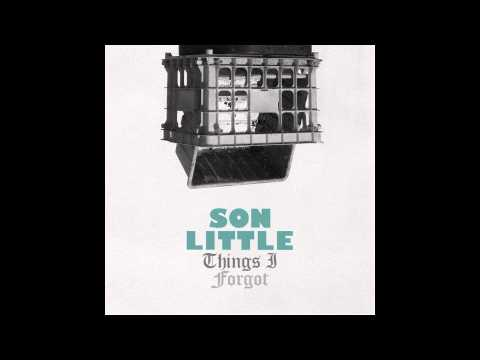 Son Little - Your Love Will Blow Me Away When My Heart Aches