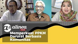 Alinea Forum - Memperkuat PPKM Darurat Berbasis Komunitas