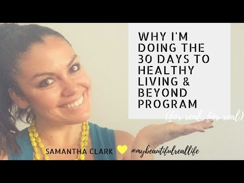 Why I'm Doing the 30 Days to Healthy Living & Beyond Program   SAMANTHA CLARK