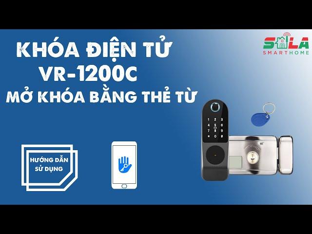 Hướng dẫn Mở khoá bằng Thẻ từ  - Khoá điện tử VR-1200C | Giải pháp Nhà Thông Minh SALA