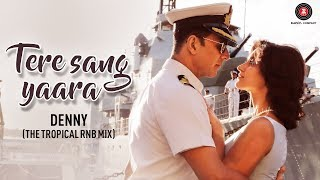 Tere Sang Yaara – Denny (The Tropical RnB Mix)