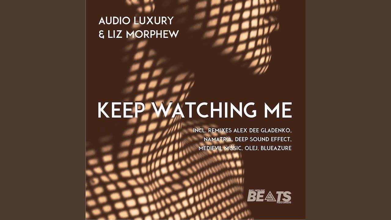 Keep Watching Me (feat. Liz Morphew) (Alex Dee Gladenko Remix)
