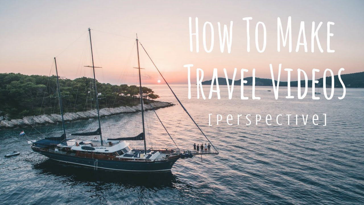 How To Make Travel Videos - (Perspective)