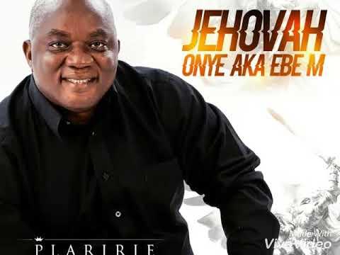 Jehovah Onye Aka Ebem - Plaririe