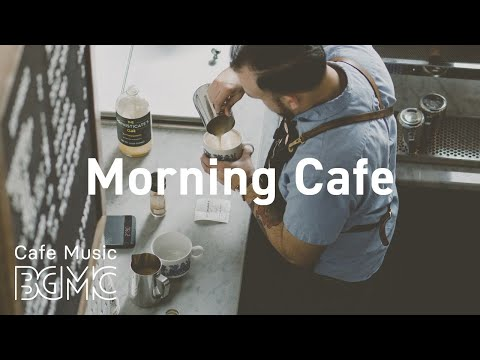 Morning Cafe: Good Morning Coffee Jazz  - Relaxing Bossa Nova Jazz Playlist For Good Mood