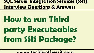 SSIS Interview Question - How to run Third party Executeables from