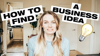 HOW TO FIND A BUSINESS IDEA // LESSONS FROM ENTREPRENEURS