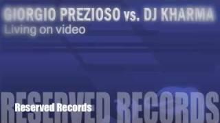 Giorgio Prezioso vs. Dj Kharma - Living on video ( Original Mix )