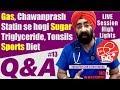 Q&A #13. Gas, Chavanprash, Triglyceride. Statin se Sugar, Sports Diet, Tonsils & More   Dr.Education