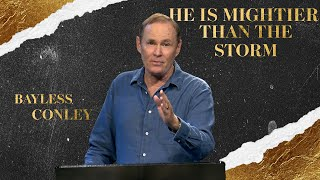 He Is Mightier Than The Storm | Bayless Conley