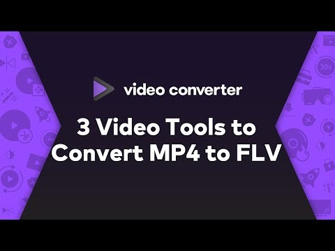 2020 - 3 Video Tools To Convert MP4 To FLV