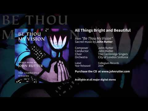 All Things Bright and Beautiful - John Rutter and Cambridge Singers, City of London Sinfonia