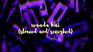 Waada Hai - Arjun kanungo,Shehnaaz Gill (slowed and reverbed)